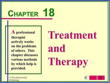 © West Educational Publishing Treatment and Therapy C HAPTER 18 A professional therapist actively works on the problems of others. This chapter discusses.