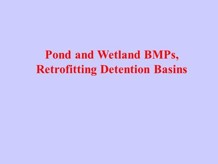 Pond and Wetland BMPs, Retrofitting Detention Basins.