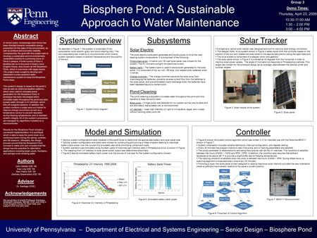Biosphere Pond: A Sustainable Approach to Water Maintenance Group 3 Demo Times: Thursday, April 23, 2009 10:30-11:00 AM 1:30 – 2:00 PM 3:00 – 4:00 PM Abstract.
