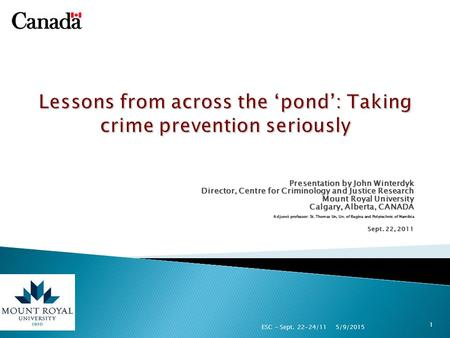 Presentation by John Winterdyk Director, Centre for Criminology and Justice Research Mount Royal University Calgary, Alberta, CANADA Adjunct professor: