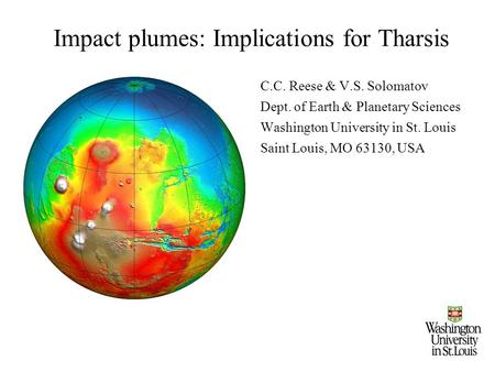 Impact plumes: Implications for Tharsis C.C. Reese & V.S. Solomatov Dept. of Earth & Planetary Sciences Washington University in St. Louis Saint Louis,