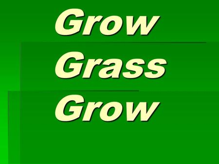 Grow Grass Grow Grow Grass Grow Purpose Purpose Which type of water would make the grass grow better pond, tap or salt?