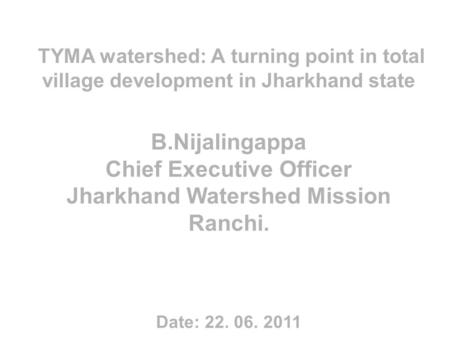Chief Executive Officer Jharkhand Watershed Mission