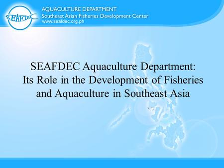 SEAFDEC Aquaculture Department: Its Role in the Development of Fisheries and Aquaculture in Southeast Asia.