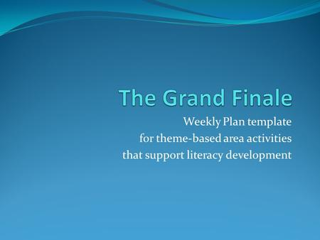 Weekly Plan template for theme-based area activities that support literacy development.