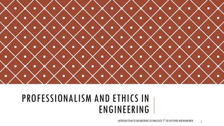 PROFESSIONALISM AND ETHICS IN ENGINEERING INTRODUCTION TO ENGINEERING TECHNOLOGY, 7 TH ED. BY POND AND RANKINEN 1.