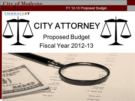 City of Modesto FY 11-12 Proposed Budget CITY ATTORNEY Proposed Budget Fiscal Year 2012-13 FY 12-13 Proposed Budget.