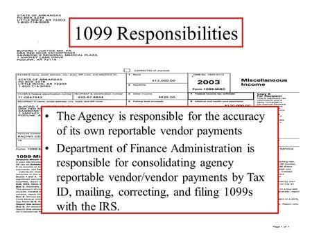 1099 Responsibilities The Agency is responsible for the accuracy of its own reportable vendor payments Department of Finance Administration is responsible.