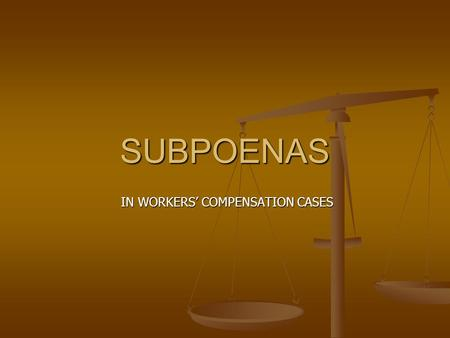 SUBPOENAS IN WORKERS' COMPENSATION CASES IN WORKERS' COMPENSATION CASES.