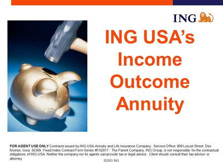 ©2003 ING FOR AGENT USE ONLY Contracts issued by ING USA Annuity and Life Insurance Company. Service Office: 909 Locust Street, Des Moines, Iowa 50309.