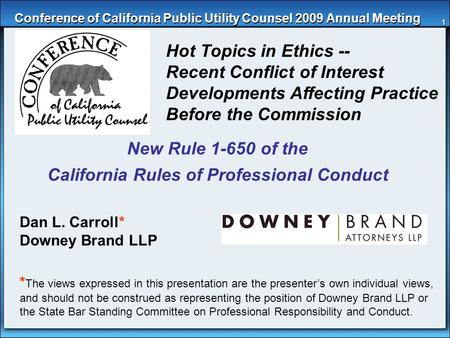 1 Conference of California Public Utility Counsel 2009 Annual Meeting Hot Topics in Ethics -- Recent Conflict of Interest Developments Affecting Practice.