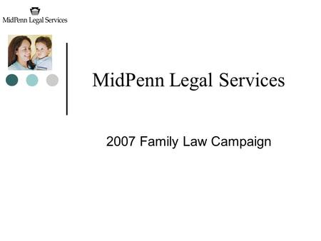 MidPenn Legal Services 2007 Family Law Campaign. Agenda MidPenn is Legal Aid in York County Poverty is a Community Issue Our Campaign.