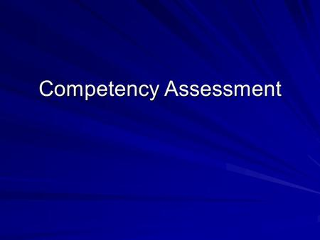 "Competency Assessment. Competency and Capacity Capacity/Competency –Legal, clinical, ethical and social construct –""Ability of an individual to make autonomous."