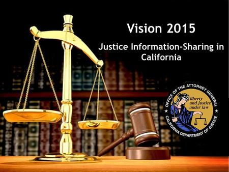 Vision 2015 Justice Information-Sharing in California.