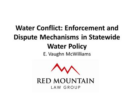 Water Conflict: Enforcement and Dispute Mechanisms in Statewide Water Policy E. Vaughn McWilliams.