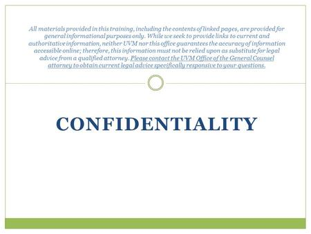 CONFIDENTIALITY All materials provided in this training, including the contents of linked pages, are provided for general informational purposes only.