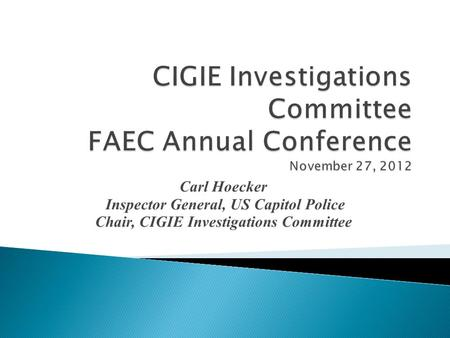 Carl Hoecker Inspector General, US Capitol Police Chair, CIGIE Investigations Committee.