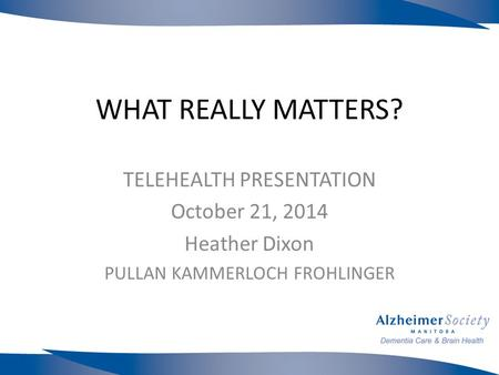WHAT REALLY MATTERS? TELEHEALTH PRESENTATION October 21, 2014 Heather Dixon PULLAN KAMMERLOCH FROHLINGER.