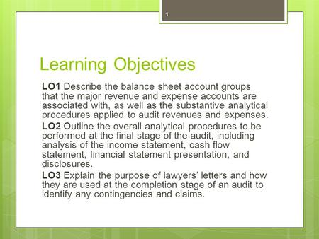 Learning Objectives LO1 Describe the balance sheet account groups that the major revenue and expense accounts are associated with, as well as the substantive.