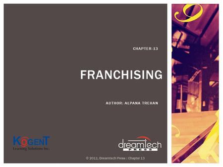 FRANCHISING AUTHOR: ALPANA TREHAN CHAPTER-13 © 2011, Dreamtech Press :: Chapter 13 1.