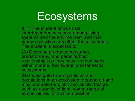 Ecosystems 8.11 The student knows that interdependence occurs among living systems and the environment and that human activities can affect these systems.