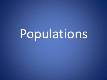 Populations. Rates That Affect Population Size Natality- the birth rate; the number of births over time Mortality- the death rate; the number of deaths.
