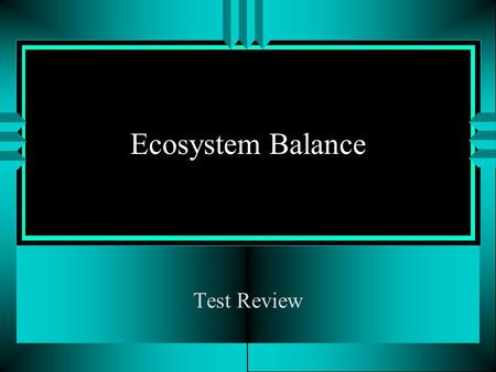 Ecosystem Balance Test Review.