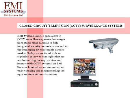 EMI Systems Limited specializes in CCTV surveillance systems that ranges from stand-alone cameras to fully integrated security control centers and to the.