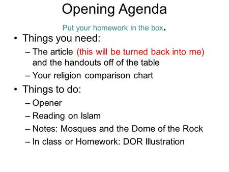 Opening Agenda Put your homework in the box. Things you need: –The article (this will be turned back into me) and the handouts off of the table –Your religion.