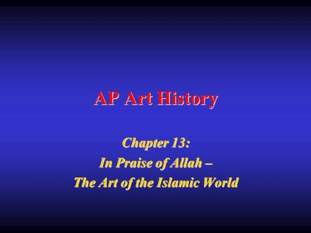 Chapter 13: In Praise of Allah – The Art of the Islamic World