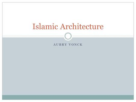 AUBRY VONCK Islamic Architecture. Origins of Islamic Architecture Secular and religious styles from the foundation of Islam in the 7 th century to modern.