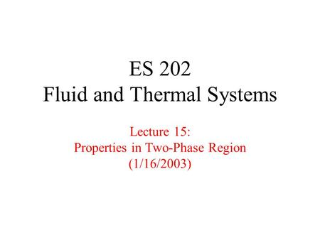 ES 202 Fluid and Thermal Systems Lecture 15: Properties in Two-Phase Region (1/16/2003)