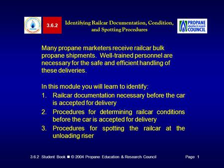 3.6.2 Student Book © 2004 Propane Education & Research CouncilPage 1 Many propane marketers receive railcar bulk propane shipments. Well-trained personnel.
