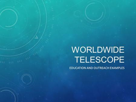 WORLDWIDE TELESCOPE EDUCATION AND OUTREACH EXAMPLES.