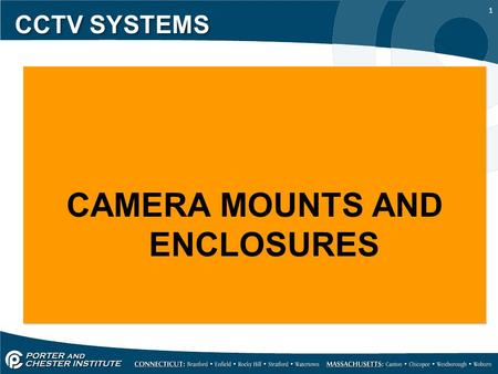 1 CCTV SYSTEMS CAMERA MOUNTS AND ENCLOSURES CAMERA MOUNTS AND ENCLOSURES.