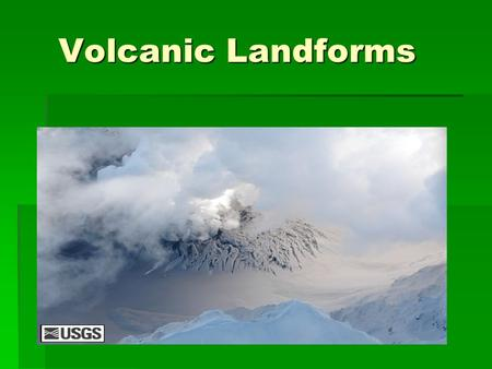 Volcanic Landforms. Landforms From Lava and Ash  Rock and other materials formed from lava create a variety of landforms including __________________,