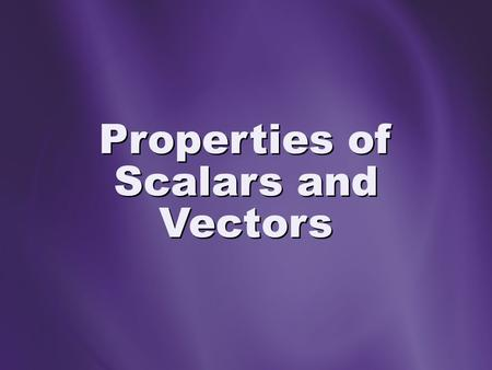 Properties of Scalars and Vectors. Vectors A vector contains two pieces of information: specific numerical value specific direction drawn as arrows on.