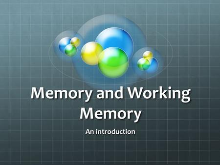Memory and Working Memory An introduction. What have you forgotten?