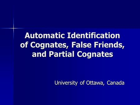 Automatic Identification of Cognates, False Friends, and Partial Cognates University of Ottawa, Canada University of Ottawa, Canada.