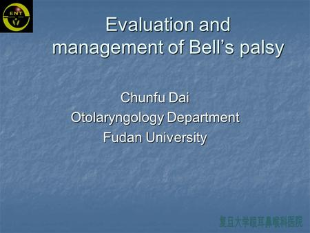 Evaluation and management of Bell's palsy Chunfu Dai Otolaryngology Department Fudan University.