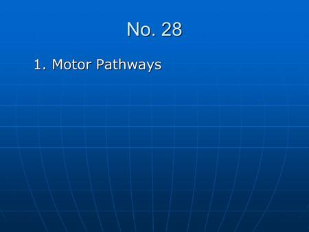 No. 28 1. Motor Pathways 1. Motor Pathways. Ⅱ. The Motor (descending) Pathways The motor pathways are concerned with motor function, and composed of upper.