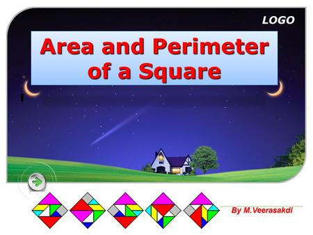 LOGO Area and Perimeter of a Square By M.Veerasakdi.