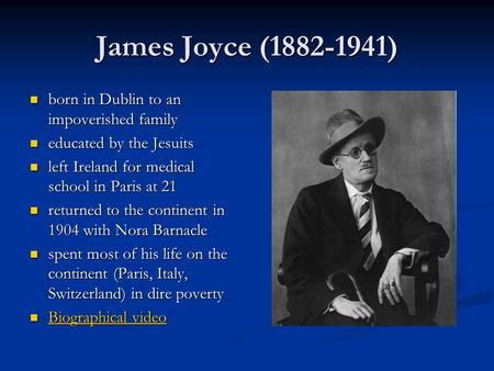 James Joyce (1882-1941) born in Dublin to an impoverished family born in Dublin to an impoverished family educated by the Jesuits educated by the Jesuits.