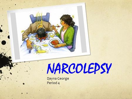 NARCOLEPSY Dayna George Period 4. Narcolepsy A sleep disorder that causes excessive and uncontrollable sleepiness and frequent daytime sleep attacks.