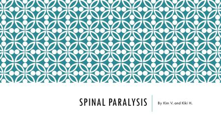 SPINAL PARALYSIS By Kim V. and Kiki H.. DEFINITION Damage to any part of the spinal cord. Often causes permanent changes in strength, sensation, and other.