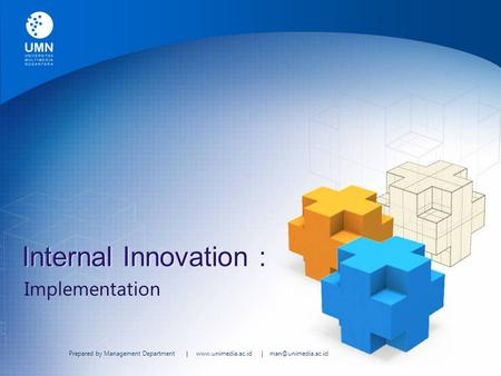 Prepared by Management Department |  | Internal Innovation : Implementation.