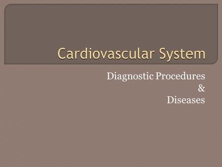 Diagnostic Procedures & Diseases.  History & Physical Checking for symptoms of disease Chest pain, shortness of breath (SOB), awareness of heartbeat.