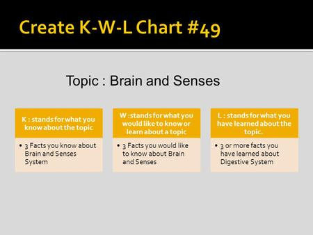 Create K-W-L Chart #49 Topic : Brain and Senses