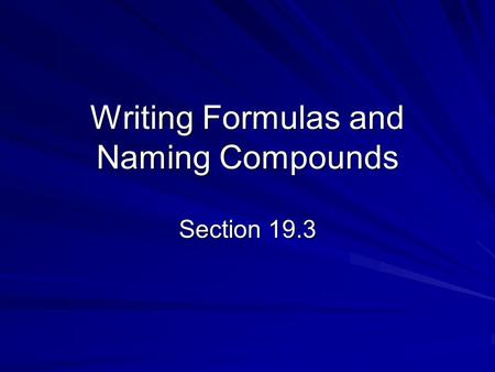 Writing Formulas and Naming Compounds Section 19.3.