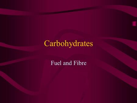 Carbohydrates Fuel and Fibre. What is a Carbohydrate?